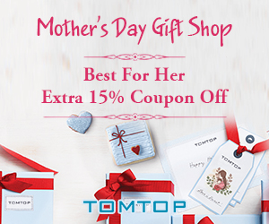 TOMTOP :Mother's Day Promotion, Extra 15% Coupon Off